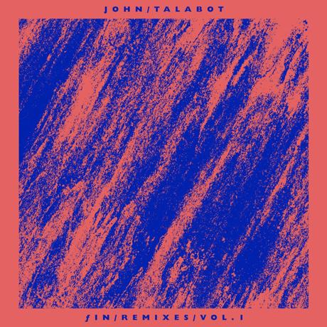 John Talabot ƒin Remixes Vol. 1