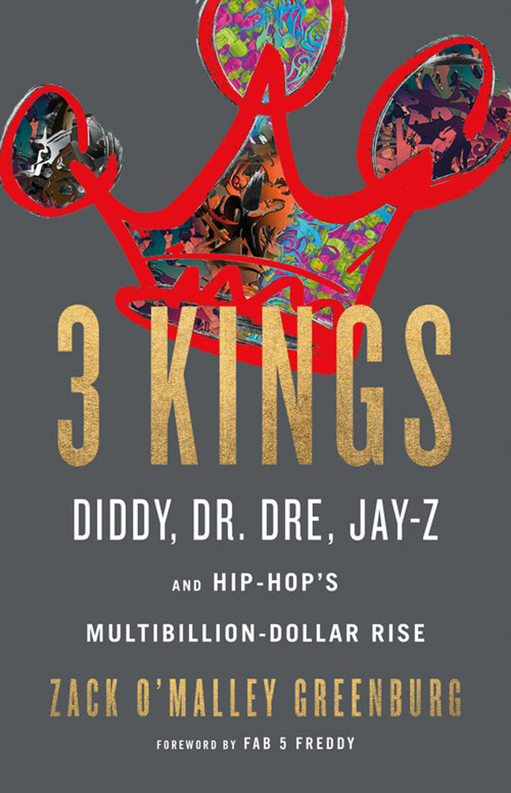 3 Kings: Diddy, Dr. Dre, Jay-Z and Hip-Hop's Multibillion-Dollar Rise By Zack O'Malley Greenburg