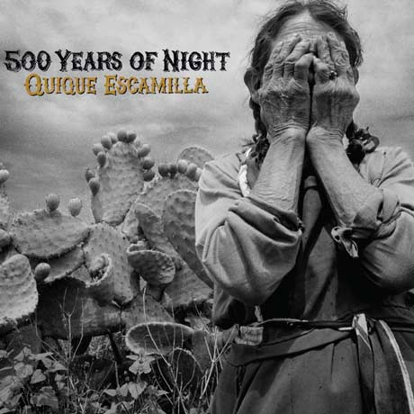 Quique Escamilla 500 Years of Night