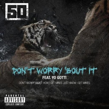 "50 Cent ""Don't Worry 'Bout It"" (ft. Yo Gotti)"