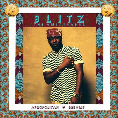 Blitz The Ambassador Afropolitan Dreams