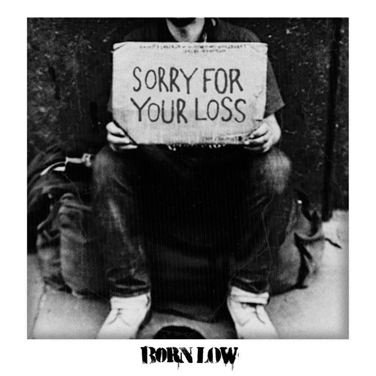Born Low Sorry for Your Loss