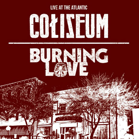 Coliseum / Burning Love Live at the Atlantic