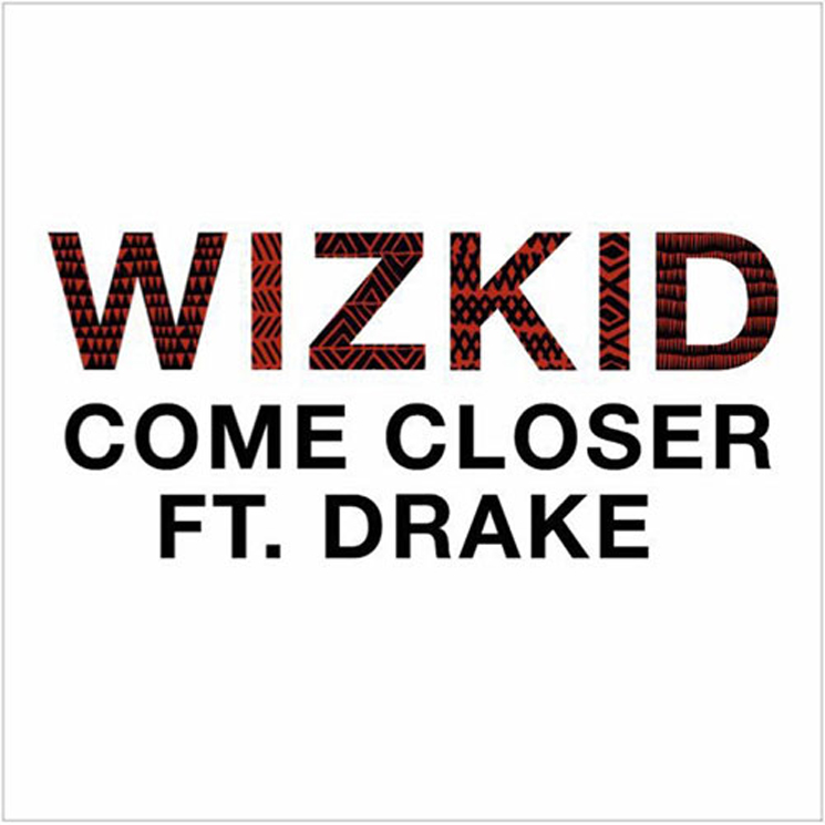 Wizkid 'Come Closer' (ft. Drake)