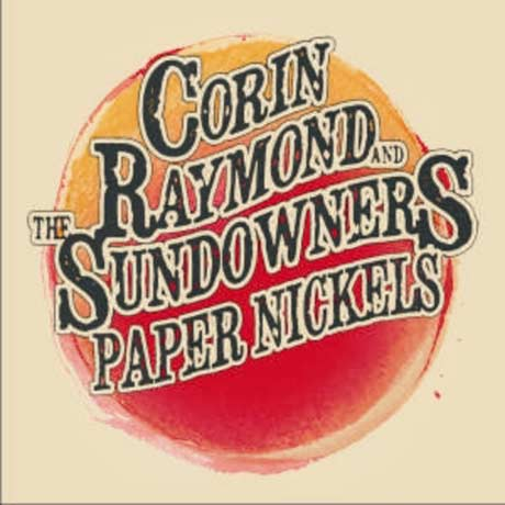 Corin Raymond & the Sundowners Paper Nickels