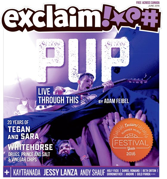 PUP, Tegan and Sara, Kaytranada and Our Summer Festival Guide Fill Exclaim!'s June Issue