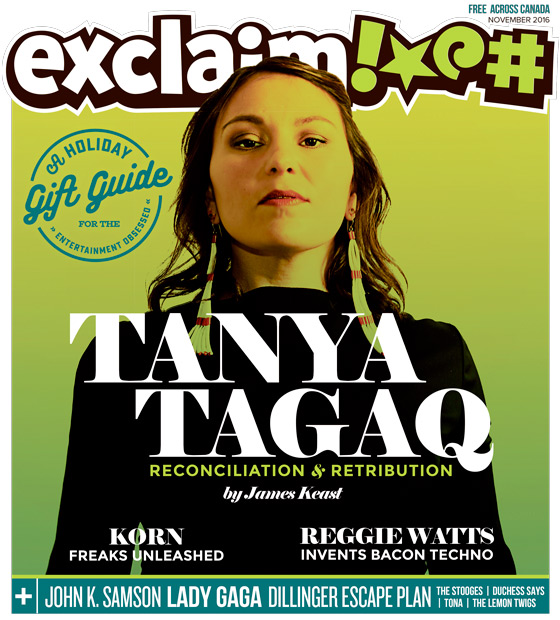 ​Tanya Tagaq, Korn, Reggie Watts and Our Annual Gift Guide Fill Exclaim!'s November Issue