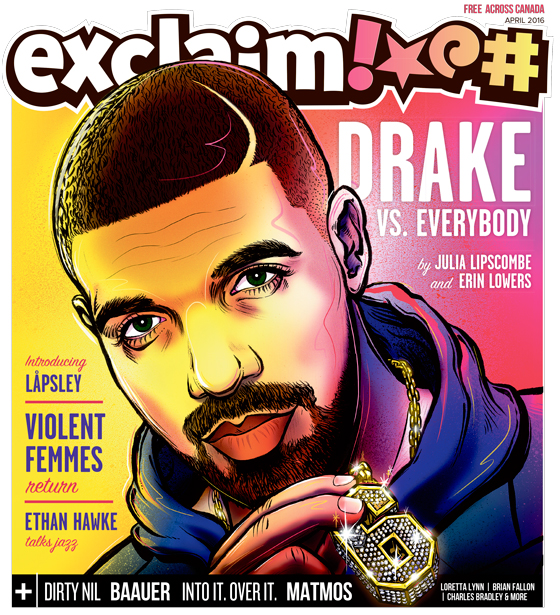 Drake, Låpsley, the Dirty Nil and More Fill Exclaim!'s April Issue