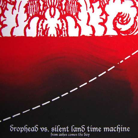 Drophead vs. Silent Land Time Machine From Ashes Comes the Day