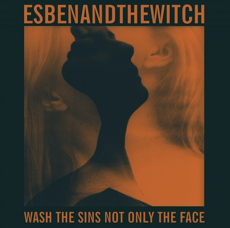 Esben and the Witch Wash the Sins Not Only the Face