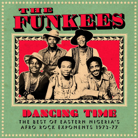 The Funkees Dancing Time: The Best of Eastern Nigeria's Afro Rock Exponents 1973-77