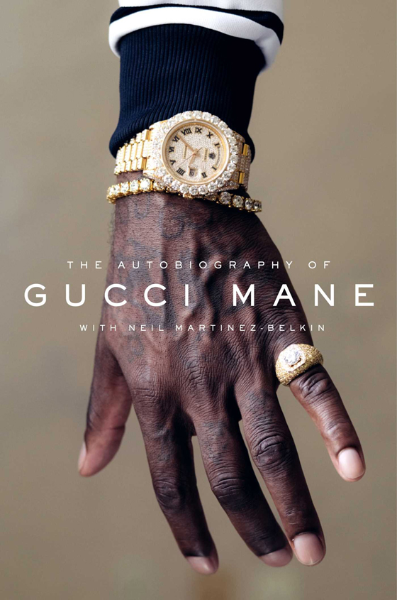 The Autobiography of Gucci Mane By Gucci Mane with Neil Martinez-Belkin