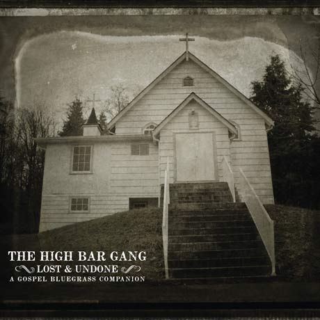 The High Bar Gang Lost and Undone: A Gospel Bluegrass Companion