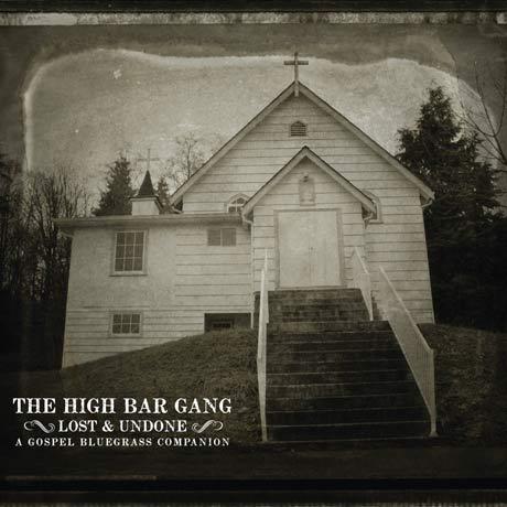 The High Bar Gang Lost and Undone: A Gospel Bluegrass Companion