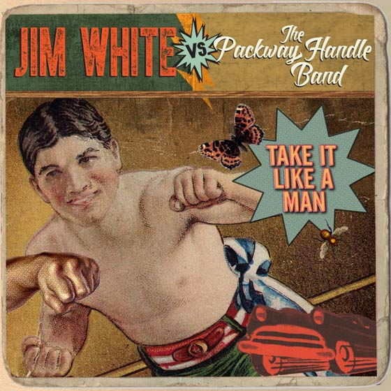 Jim White vs The Packway Handle Band Take It Like A Man