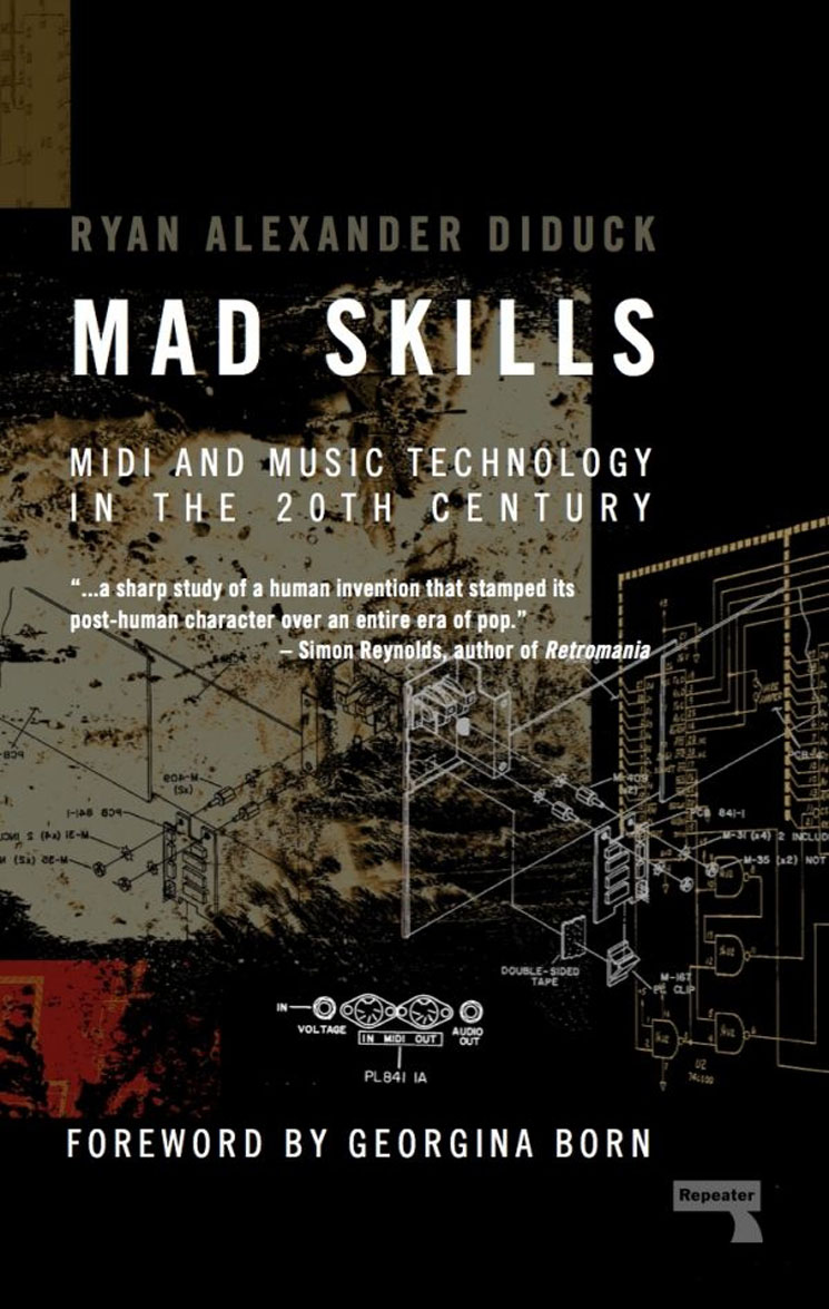 Mad Skills: MIDI and Music Technology in the 20th Century By Ryan Alexander Diduck