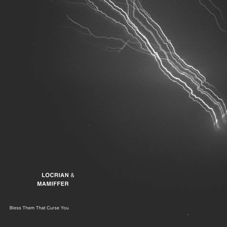 Locrian & Mamiffer Bless Them That Curse You
