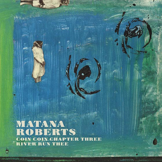 Matana Roberts Coin Coin Chapter Three: River Run Thee