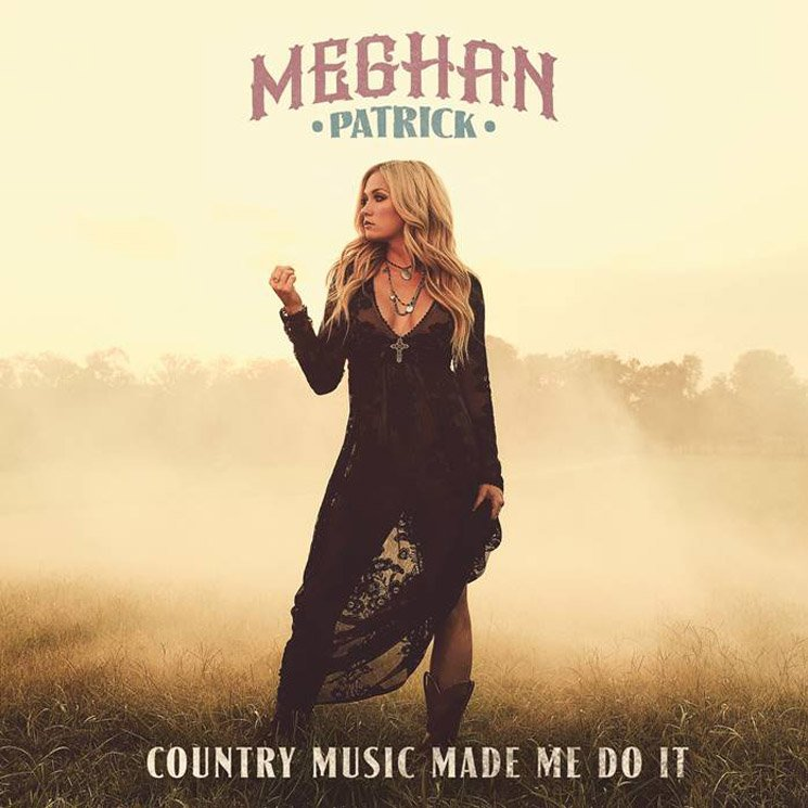 Meghan Patrick Country Music Made Me Do It