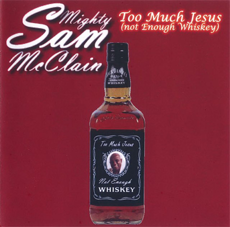 Mighty Sam Mcclain Too Much Jesus (Not Enough Whiskey)