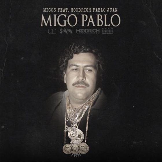 "Migos ""Migo Pablo"" (ft. Hoodrich Pablo Juan)"