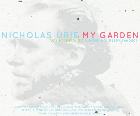 Nicholas Urie My Garden (with poems by Charles Bukowski)