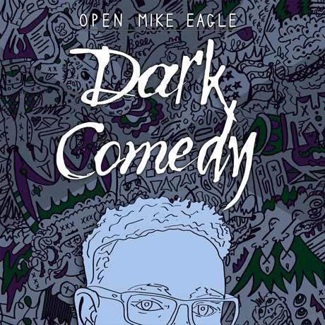 Open Mike Eagle Dark Comedy