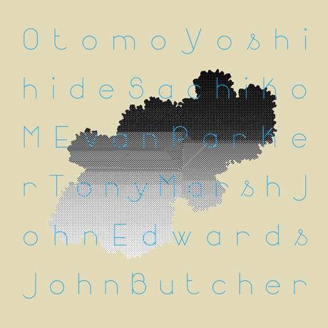 Otomo Yoshihide / Sachiko M / Evan Parker / John Butcher / Tony Marsh / John Edwards Otomo Yoshihide / Sachiko M / Evan Parker / John Butcher / Tony Marsh / John Edwards