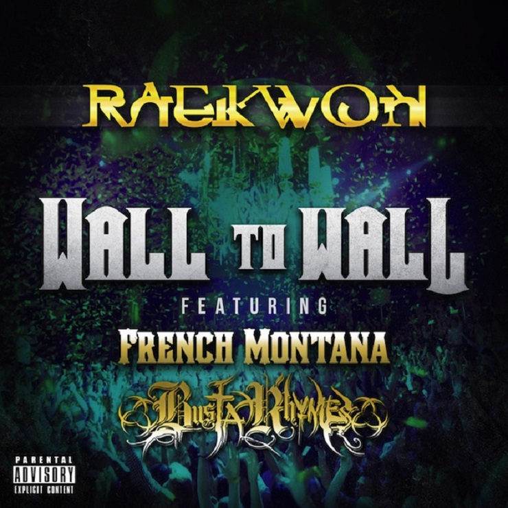 "Raekwon ""Wall to Wall"" (ft. French Montana & Busta Rhymes)"
