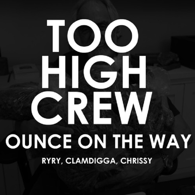 "Too High Crew ""Ounce on the Way"""