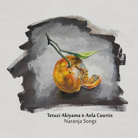 Tetuzi Akiyama & Anla Courtis Naranja Songs