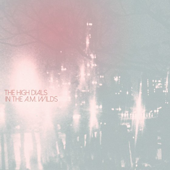 The High Dials Announce 'In the AM Wilds' LP