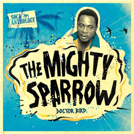 The Mighty Sparrow Doctor Bird; Soca Anthology