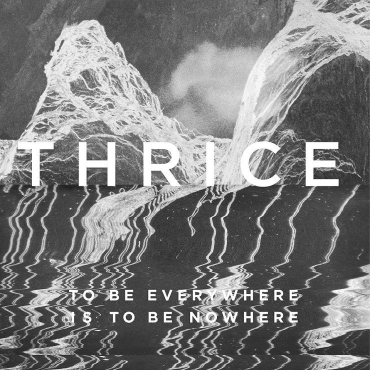 Thrice Announce 'To Be Everywhere Is to Be Nowhere' LP
