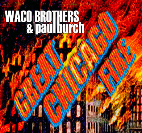 Waco Brothers & Paul Burch Great Chicago Fire