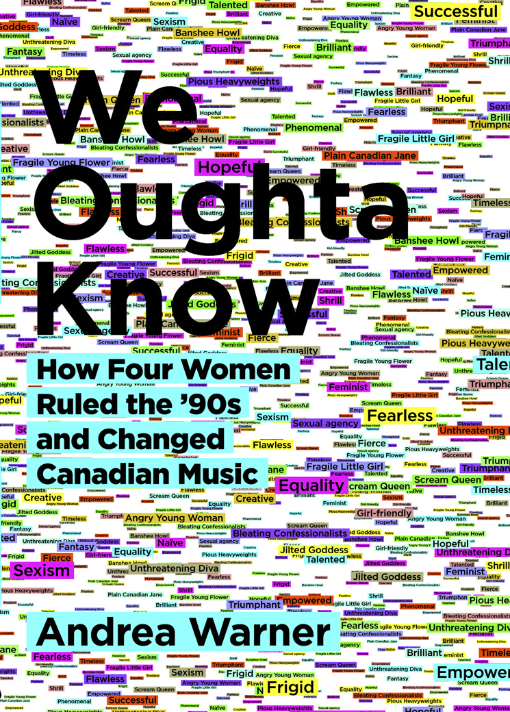 We Oughta Know: How Four Women Ruled the '90s and Changed Canadian Music Andrea Warner