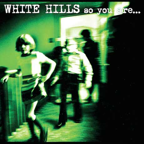 White Hills So You Are... So You'll Be