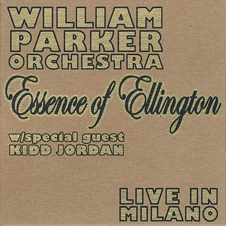 William Parker Orchestra Essence of Ellington / Live in Milano