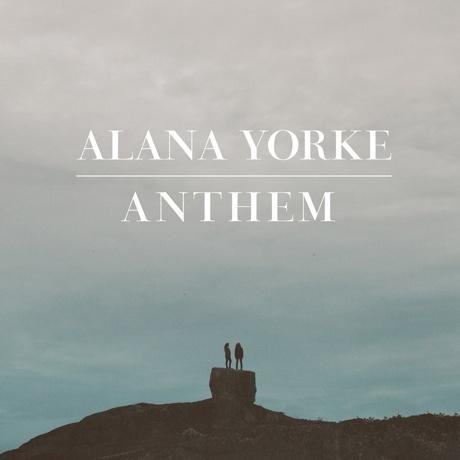 "Alana Yorke ""Anthem"""