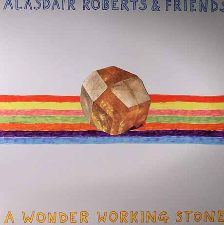 Alasdair Roberts A Wonder Working Stone