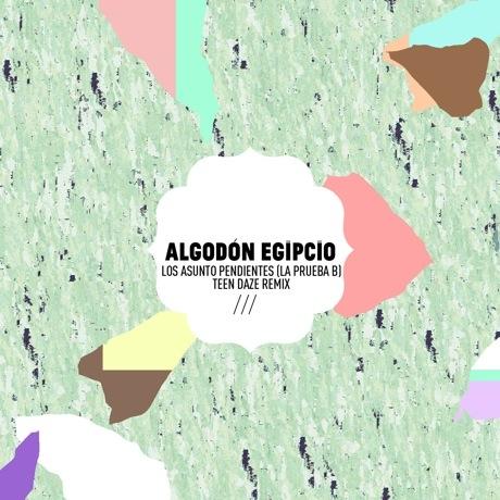 """Algodón Egipcio """"Los Asuntos Pendientes (La Prueba B)"""" (Teen Daze Remix)"""