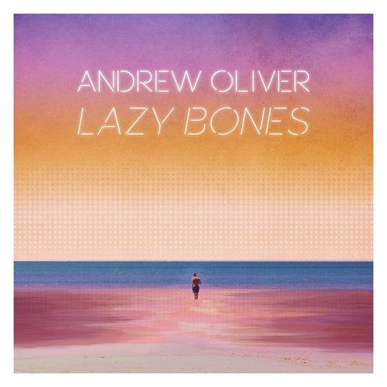 Andrew Oliver 'Lazy Bones' (EP stream)