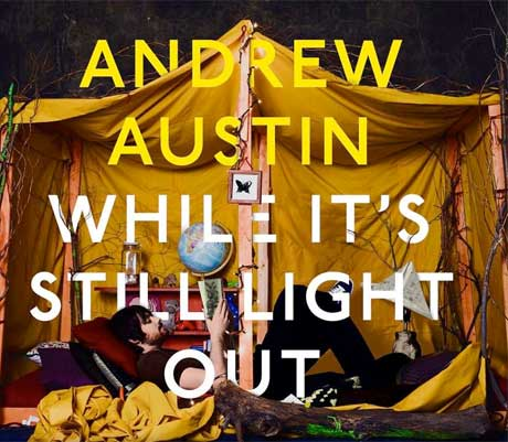 Andrew Austin Signs to MapleMusic for 'While It's Still Light Out'