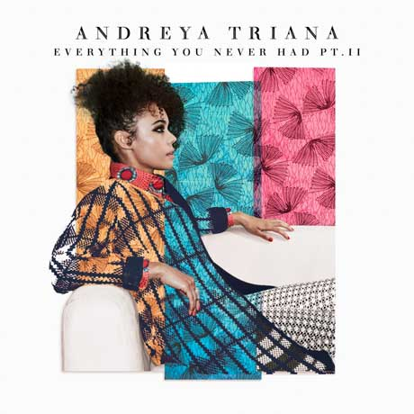 Andreya Triana Everything You Never Had. Pt. II