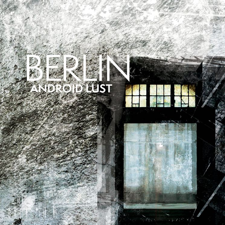 Android Lust 'Berlin' (album stream)
