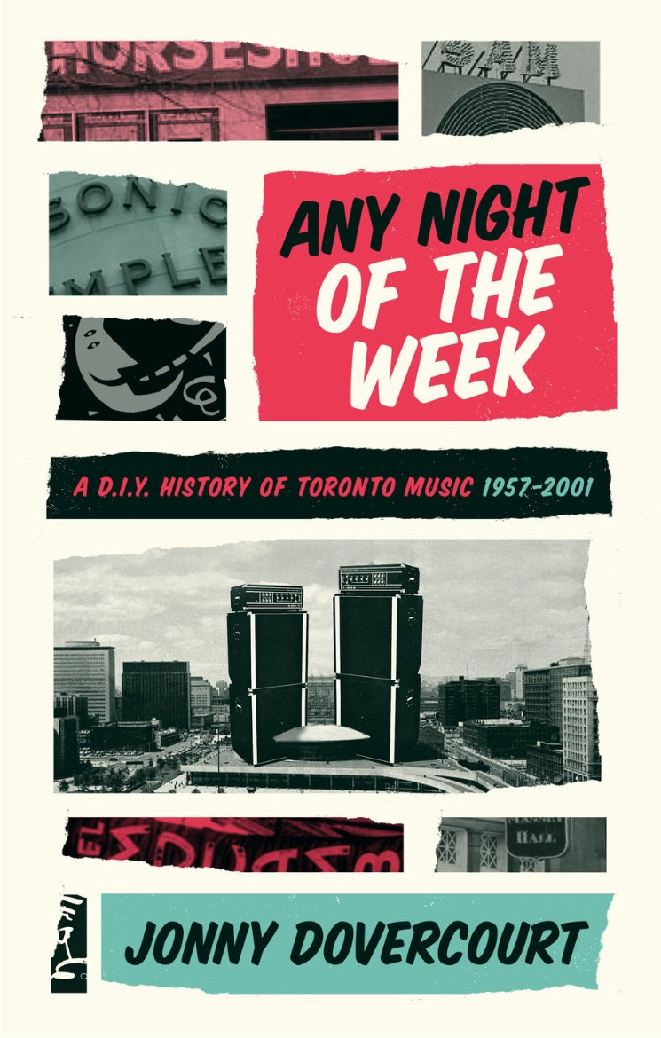 Every City Needs a Book Like 'Any Night of the Week: A DIY History of Toronto Music, 1957–2001' By Jonny Dovercourt