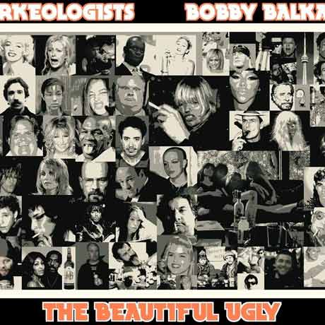 Arkeologists x Bobby Balkan The Beautiful Ugly