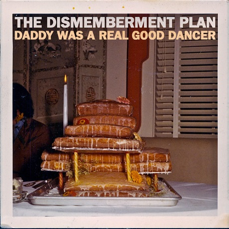 The Dismemberment Plan 'Daddy Was a Real Good Dancer'