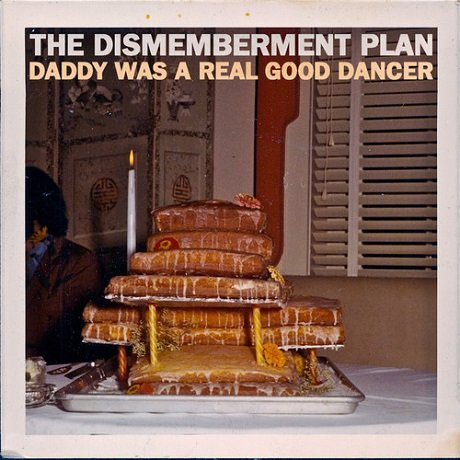 "The Dismemberment Plan ""Daddy Was a Real Good Dancer"""