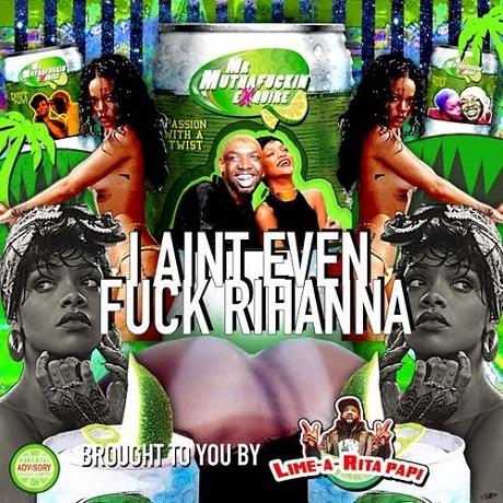 Mr. Muthafuckin' eXquire 'I Ain't Even Fuck Rihanna'